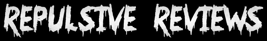 Repulsive Reviews | Horror Movies | Horror Film Reviews